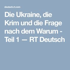 Die Ukraine, die Krim und die Frage nach dem Warum - Teil 1 — RT Deutsch