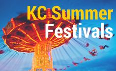 KC Summer Festival Guide - All About Kansas City - Web Exclusives 2015 - Kansas City, MO Repinned by CAPA www.capacares.org