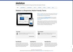 Skeleton theme for Drupal by More than (just) Themes is a free responsive Drupal theme, built upon the Skeleton Boilerplate. It has been inspired by the excellent Skeleton Wordpress theme, which was designed by Simple themes.  For more information visit: http://drupal.org/project/skeletontheme