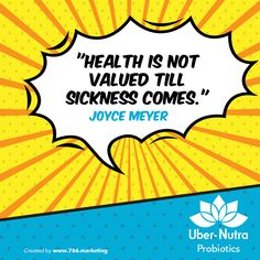 """Health is not valued till sickness comes."" Joyce Meyer. ‪#‎Probiotics‬ ‪#‎UberNutra‬ ‪#‎Life‬ ‪#‎Healthy‬ ‪#‎Supplements‬ ‪#‎Nutrition‬ ‪#‎vitamins‬ ‪#‎Lifestyle‬"
