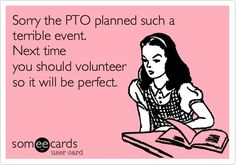 PTO planned such a terrible event. Next time you should volunteer so ithe PTO planned such a terrible event. Next time you should volunteer so i
