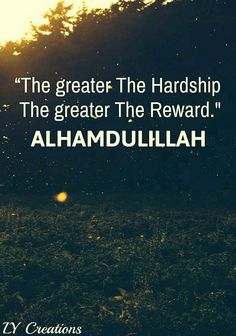 The greater the hardship, The greater the Reward