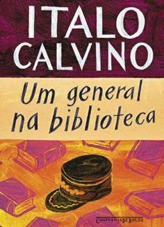 Um general na biblioteca – Ítalo Calvino. Leia resenha com citações comentadas.