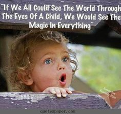 See the world through the eyes of a child #quotes