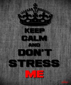 KEEP CALM AND DON'T STRESS ME - created by eleni