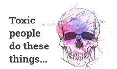 You don't have to subject yourself to someone else's toxicity. If they display these types of behavior, they are toxic for you...