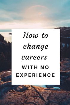 Looking to change careers but don't have the experience necessary? Try this