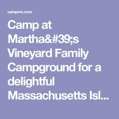 Camp at Martha's Vineyard Family Campground for a delightful Massachusetts Island vacation!