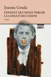 L'enfant qui savait parler la langue des chiens - Joanna Gruda En vente à votre Librairie L'Écuyer.
