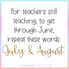 For teachers still teaching to get through June repeat these words: July and August Teaching Quotes, One Week, Teacher Humor, Happy Friday, Repeat, June, Inspirational Quotes, Words, Summer
