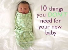 Top ten things parents shouldn't buy for their newborn, from shoes and diaper pails to baby wipe warmers and a bigger house.