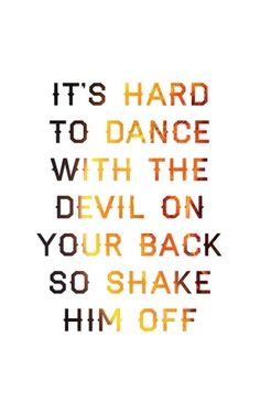 It's hard to dance with the devil on your back, so shake him off! :) You've got the victory ...