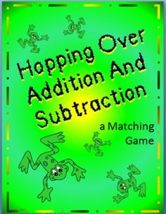 Hopping over Addition and Subtraction - Matching Game - FAMILY OF FACTS!!   This game can be played with 2 or 3 players.     Included are cards over addition and subtraction family of facts that can be used for review.     There are quite a few cards to you might want to review a few at a time.     Skill cards included are: family of facts from 0+0=0;0-0=0 to 10+10=20; 20-10=10 $