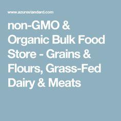 non-GMO & Organic Bulk Food Store - Grains & Flours, Grass-Fed Dairy & Meats