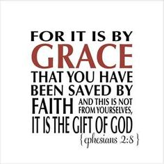 """It is by grace you have been saved, through faith - and this not from yourselves, it is the gift of God - not by works, so that no one can boast.—Ephesians 2:8-9 (NIV) """"If you confess with your mouth that Jesus is Lord and believe in your heart that God raised him from the dead, you will be saved.""""— Romans 10:9"""