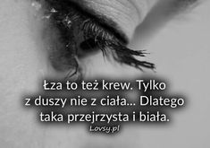 Łza to też krew. Aa Quotes, Mood Quotes, Daily Quotes, True Quotes, Motivational Quotes, Life Slogans, Daily Hacks, Weekend Humor, Different Words