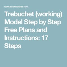 Trebuchet (working) Model Step by Step Free Plans and Instructions: 17 Steps