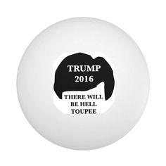 Donald Trump 2016 - 'There Will Be Hell Toupee' Ping-Pong Ball - tap/click to personalize and buy #PingPongBall  #donald #trump #president #presidential #election