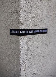 around the corner #change #word