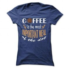Coffee is the most important meal T-Shirts, Hoodies, Sweatshirts, Tee Shirts (22.99$ ==► Shopping Now!)