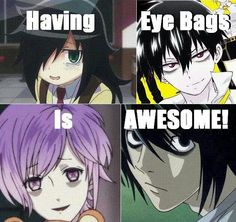 Eyebags are a sign of awesomeness