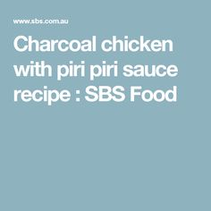 Charcoal chicken with piri piri sauce recipe : SBS Food