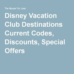 Disney Resorts: The DVC - Disney Vacation Club Destinations Current Codes, Discounts, Special Offers