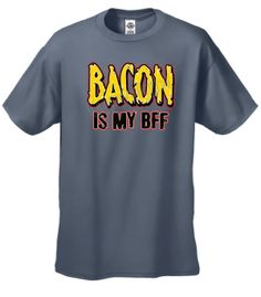 Bacon Is My BFF Bacon Lovers Adult T-Shirt