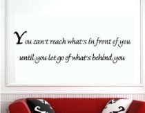 You Can't Reach What's In Front of You Until You Let Go of What's Behind You - Wall Quote Inspirational Vinyl Lettering Decal