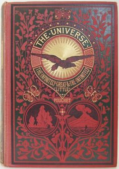 The Universe; or, The Infinitely Great and the Infinitely Little. F. A. Pouchet. London: Blackie & Son, 1885.  Illustrated by 343 engravings on wood and 4 coloured plates from drawings by A. Faguet, Mesnel, Emile Bayard and J. Stewart (illustrator). Contents include - The Animal Kingdom, The Vegetable Kingdom, Geology and The Sidereal Universe.  Books and Art