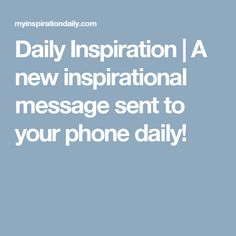 Daily Inspiration | A new inspirational message sent to your phone daily!