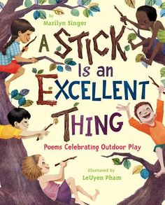 A Stick Is an Excellent Thing: Poems Celebrating Outdoor Play is written by Marilyn Singer and illustrated by LeUyen Pham. #summerlearning #sweepstakes