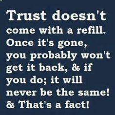 Broken trust can shatter a place in your life.  I'm pretty easy going, but once you hurt me and break my trust; I have a hard time ever trusting you again.  Forgiveness yes; but trust again- nope sorry it will not happen unless you sincerely care about earning it back.