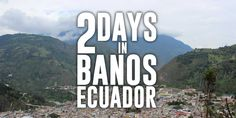 Our 2 days in Banos Ecuador were pretty packed with activities. Banos is a small town with good restaurants and quite a bit to do. A few hours from Quito.