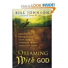 Amazon.com: Dreaming with God: Secrets to Redesigning Your World Through God's Creative Flow (9780768423990): James W. Goll, Bill Johnson: Books