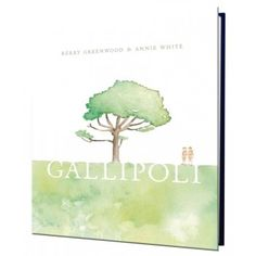 Gallipoli by Kerry Greenwood & Annie White for ages 5+
