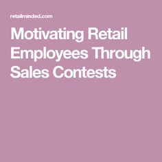 Motivating Retail Employees Through Sales Contests