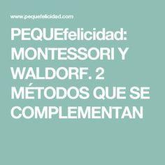 PEQUEfelicidad: MONTESSORI Y WALDORF. 2 MÉTODOS QUE SE COMPLEMENTAN