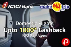 MakemyTrip offers Up to Rs. 1000 cashback on Domestic Flight bookings for ICICI Bank users only. Offer is valid on credit, debit, prepaid cards and net banking for ICICI Bank customers only. Rs.4000 to 6000 – Rs.150 Cashback, Rs.6001 to Rs.15000 – Rs.300, Above Rs.15000 – Rs.400.   http://www.paisebachaoindia.com/domestic-flights-upto-1000-cashback-icici-bank-users-makemytrip/
