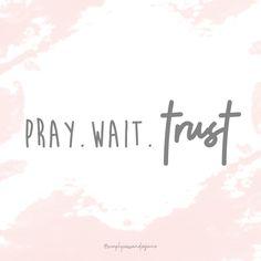 Pray. Wait. Trust. Daily Devotional Power of Prayer God's Words of Wisdom Bible Faith Christian Quotes