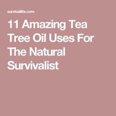 11 Amazing Tea Tree Oil Uses For The Natural Survivalist