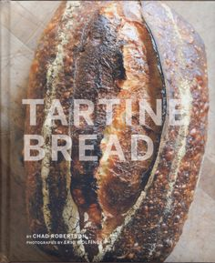 tartine - best part of this book? Dan has read it and digest it. bread just got a million times better!