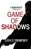 Free Kindle Book -   Game of Shadows: A Sean Wyatt Action Suspense Fiction Thriller (Sean Wyatt Adventure Thrillers Book 6) Check more at http://www.free-kindle-books-4u.com/mystery-thriller-suspensefree-game-of-shadows-a-sean-wyatt-action-suspense-fiction-thriller-sean-wyatt-adventure-thrillers-book-6/
