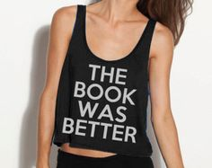 The Book Was Better Crop Tank - Fits Many Sizes - Simple Minimal Design Gift - Flowy Women Hipster Girls Teen Shirt