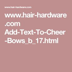www.hair-hardware.com Add-Text-To-Cheer-Bows_b_17.html