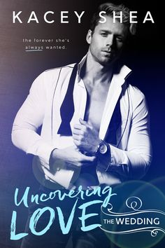 Uncovering Love: The Wedding by Kacey Shea |  Uncovering Love, #4 | Release Date June 30th, 2017 | Genres: Contemporary Romance, Erotic Romance