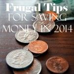 Frugal Tips for Saving Money - Saving Money 2014 - Save Money... Definitely need this to afford home renovations!