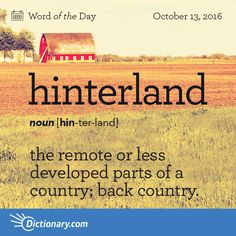 Dictionary.com's Word of the Day - hinterland - Often, hinterlands. the remote or less developed parts of a country