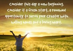 Today is a New Beginning - You are being renewed in the spirit of your minds; you put on the new man, the one created according to God's likeness in righteousness and purity of the truth. Ephesians 4:23-24 HCSB #faith #healing #newbeginning