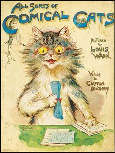 All Sorts of Comical Cats. Verses by Clifton Bingham. Illustrations by Louis Wain. London: Nister [1902]. First edition. Illustrated by Wain with color cover, mounted chromolithographed frontis plus 2-color and line illustrations. Wain, Victorian-era illustrator of anthropomorphic cats, has often been held up as the classic example of a schizophrenic artist. Wain's famous felines were born amusing his wife as she was dying